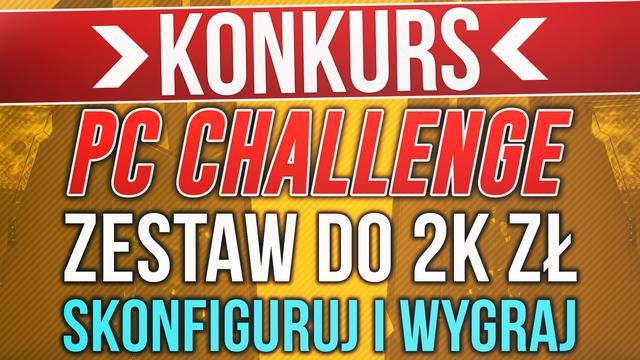 Skonfiguruj Zestaw Komputerowy do 2000zł i Wygraj Go! #PCChallenge KONKURS