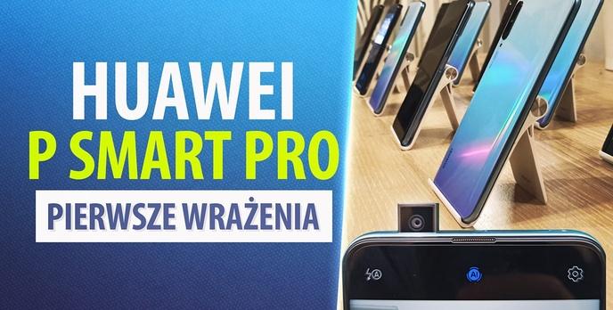 Premiera Huawei P Smart Pro - Producent dorzuca gratis!