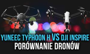 Yunecc Typhoon H vs. DJI Inspire 1 - Porównanie Dronów