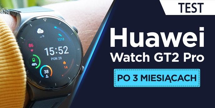 Recenzja Huawei Watch GT 2 Pro po trzech miesiącach