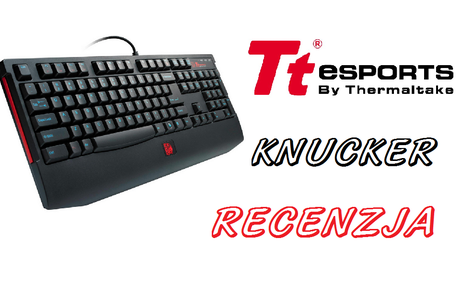 Knucker - niedroga klawiatura dla gracza od Tt eSPORTS by Thermaltake [RECENZJA]