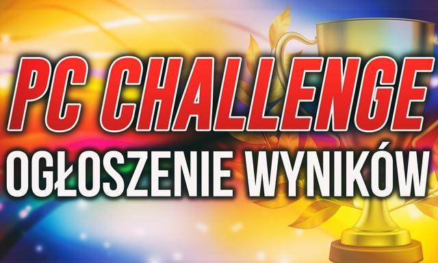 WYNIKI Konkursu #PCChallenge - Znamy Zwycięzców