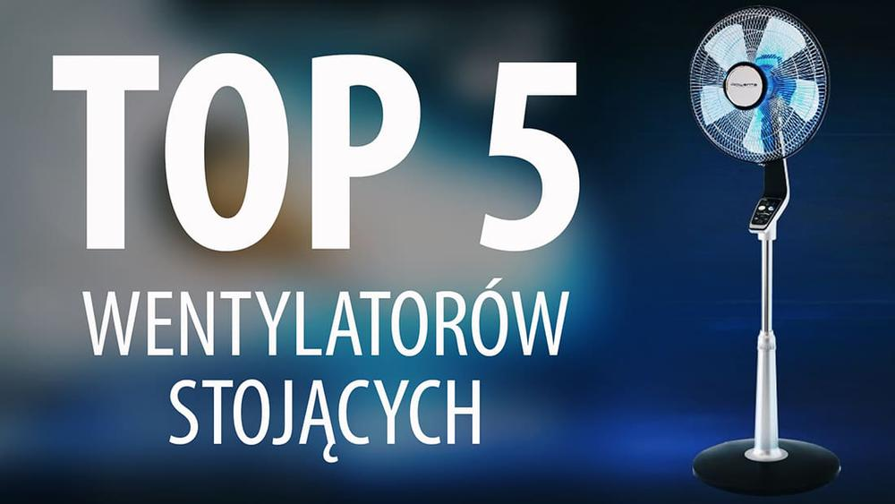 TOP 5 Wentylatorów stojących - Wybieramy wentylator domowy