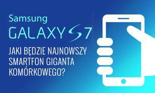 Samsung Galaxy S7 – Jaki Będzie Najnowszy Smartfon Giganta Komórkowego?