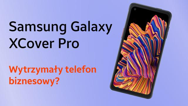 Najlepszy smartfon dla biznesu? Premiera Samsunga Galaxy XCover Pro