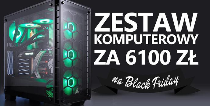 Zestaw Komputerowy za 6100 zł na Black Friday