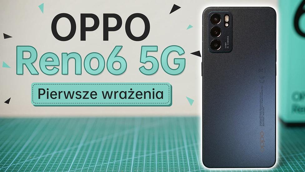 Ależ on jest nieziemsko wykonany! OPPO Reno6 5G - Pierwsze wrażenia