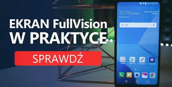 LG Q6 z ekranem FullVision - Nowe Proporcje na Rynku