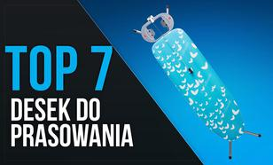 TOP 7 Desek do Prasowania