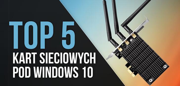 TOP 5 Kart Sieciowych Pod Windows 10