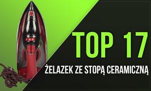 TOP 17 Żelazek ze Stopą Ceramiczną - Przedstawiamy Najlepsze Modele!