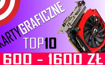 Jaką kartę graficzną wybrać? Ranking TOP 10 w cenie 600-1600 zł