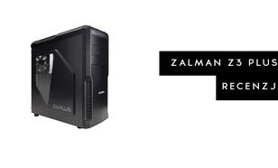 Długo Oczekiwany TEST Zalman Z3 Plus