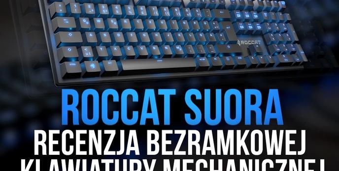 Roccat Suora - Recenzja Bezramkowej Klawiatury Mechanicznej