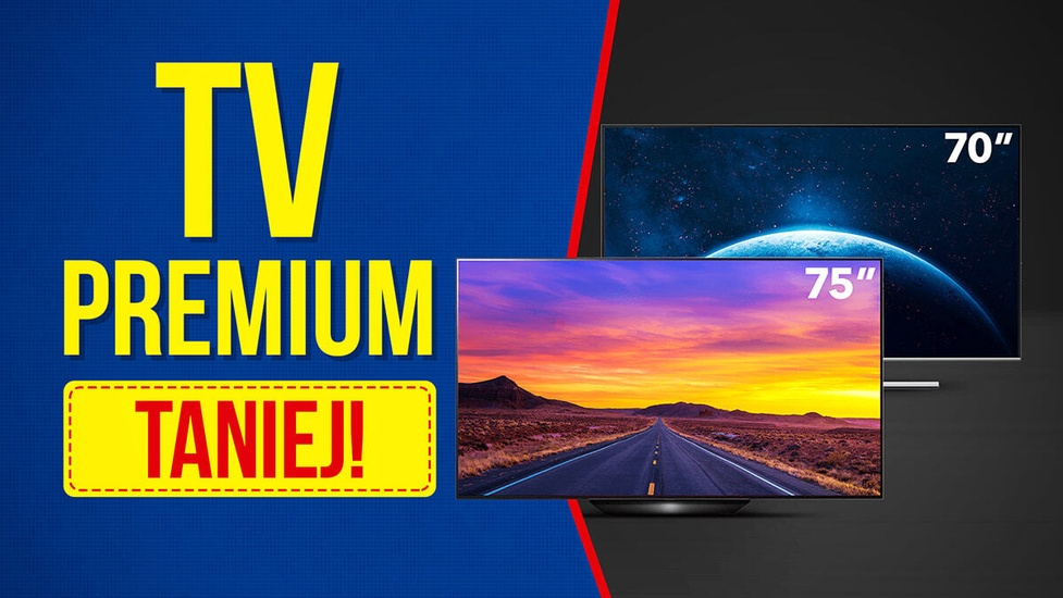Najlepsze Telewizory Premium w niższych cenach!