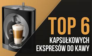 TOP 6 Kapsułkowych Ekspresów do Kawy