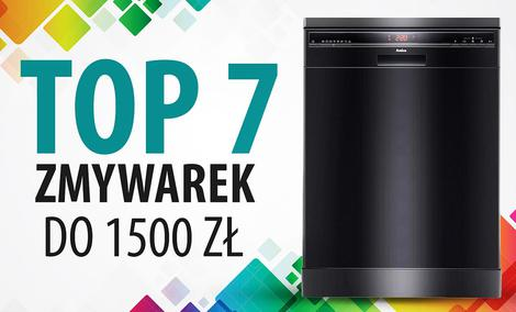 TOP 7 Zmywarek do 1500 zł