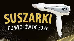 Najtańsze suszarki do włosów do 50 zł |TOP 10|