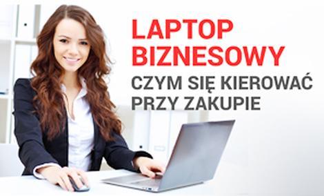Laptop Biznesowy - Czym Się Kierować Przy Zakupie