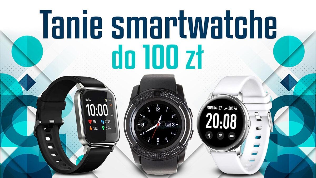 Jaki tani smartwatch do 100 zł | TOP 4 |