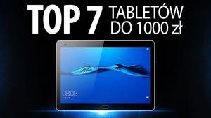 TOP 7 Tabletów do 1000 zł