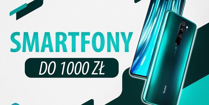 Jaki smartfon do 1000 zł? [Listopad 2019]
