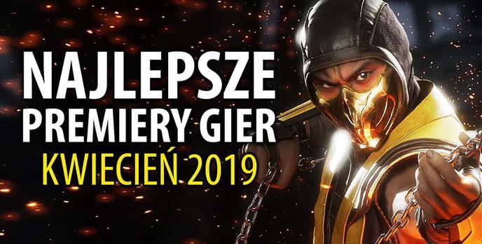 Najlepsze Premiery Gier Kwiecień 2019 - Mortal Kombat 11, Days Gone