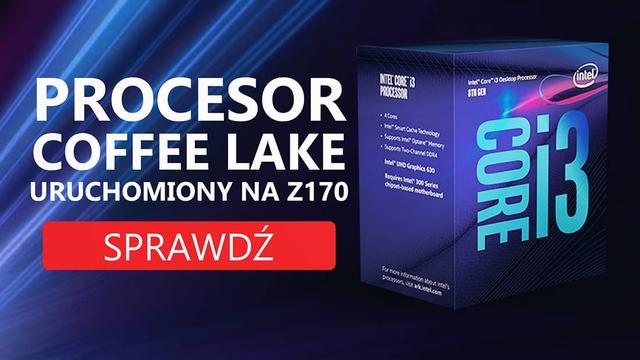Procesor Coffee Lake Uruchomiony na Z170