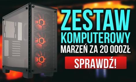 Zestaw Komputerowy Marzeń za 20 000zł!