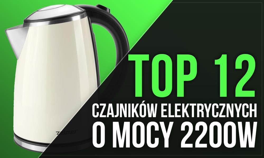 TOP 12 Czajników Elektrycznych o Mocy 2200W - Poznaj Najchętniej Wybierane Modele!