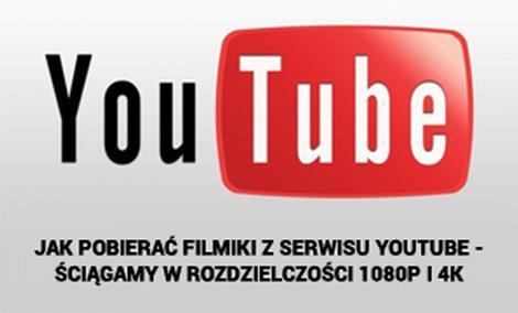 Jak Pobierać Filmiki z Serwisu YouTube - Ściągamy w Rozdzielczości 1080p i 4K