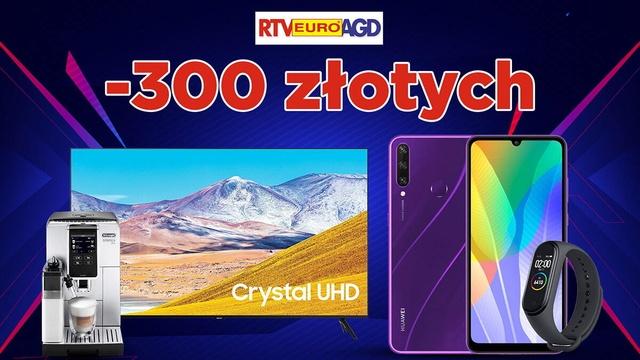 AGD, RTV i Smartfony 300 złotych taniej? Oczywiście, że tak!