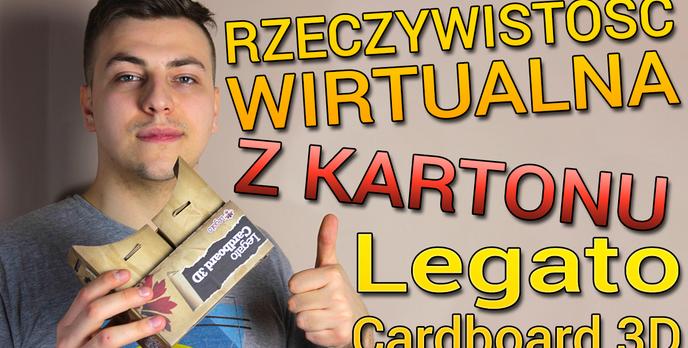 Wirtualna Rzeczywistość z Kartonu - Test Legato Cardboard 3D