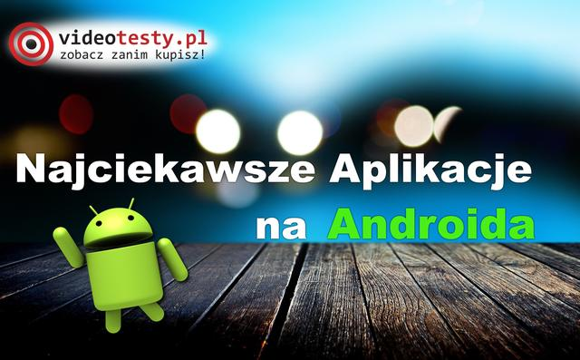 Przegląd Najciekawszych Aplikacji na Androida - część 1