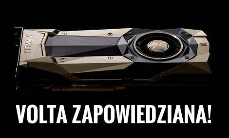 NVIDIA Zapowiedziała Pierwszą Voltę!