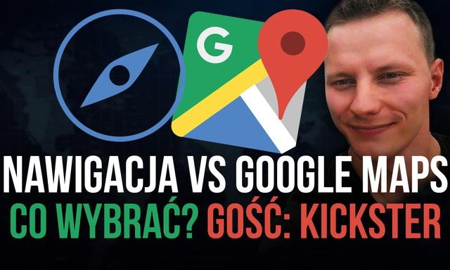 Nawigacja Tradycyjna vs Google Maps - Co Lepsze? GOŚĆ: KicksterTV