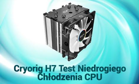 Cryorig H7 Test Niedrogiego Chłodzenia CPU