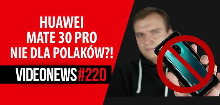 Brak premiery Huawei Mate 30 w Polsce, samochód bez paliwa - VideoNews #220