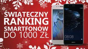 TOP 10 Smartfonów do 1000 zł - Świąteczny Ranking 2017