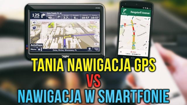 Tania Nawigacja GPS vs Nawigacja w Smartfonie