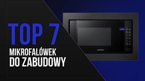 TOP 7 Kuchenek mikrofalowych do zabudowy - Nowoczesność i funkcjonalność