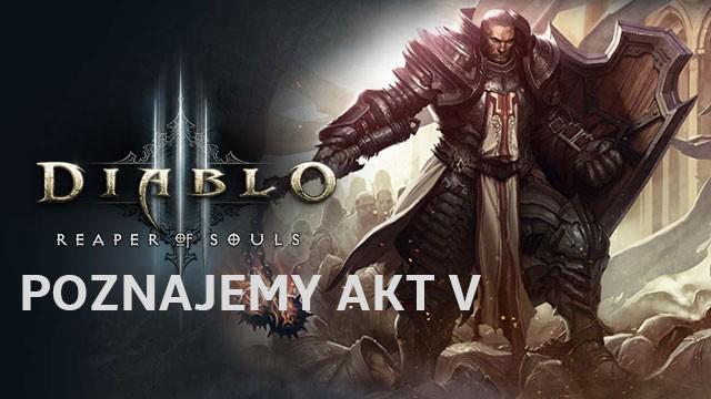 Diablo 3 Reaper of Souls – Poznajemy Akt V