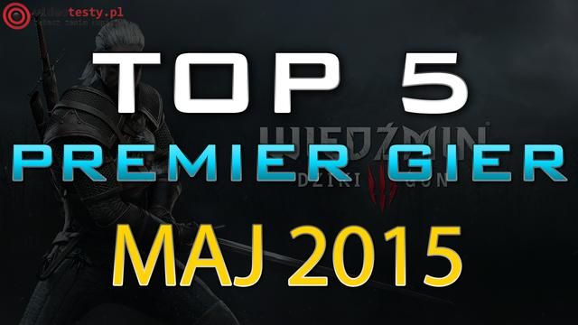 TOP 5 Premier Gier - Maj 2015 - Wiedźmin 3, Wolfenstein i Project CARS
