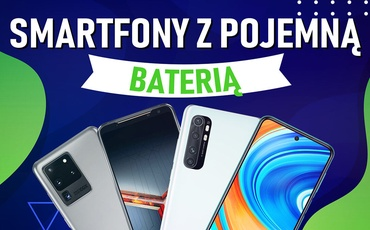 Jaki smartfon z pojemną baterią? [Listopad 2020]