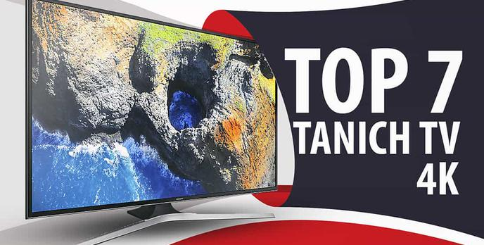 TOP 7 Tanich TV z 4K