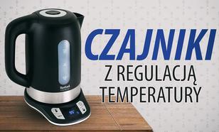 Czajniki elektryczne z regulacją temperatury   TOP 10  