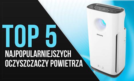 TOP 5 Najpopularniejszych Oczyszczaczy Powietrza