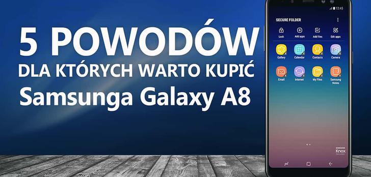 5 Powodów Dla Których Warto Kupić Samsunga Galaxy A8 (2018)