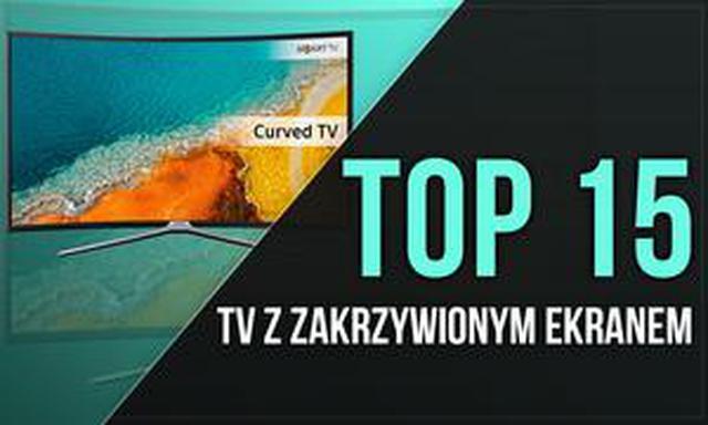 TOP 15 TV z Zakrzywionym Ekranem