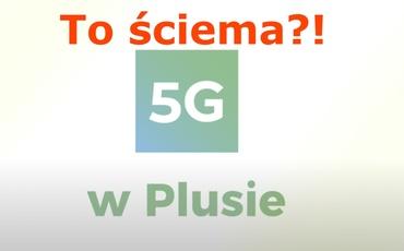 5G w Plusie to ściema?! Mało kto z niego skorzysta